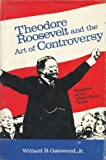 img - for Theodore Roosevelt and the Art of Controversy: Episodes of the White House Years book / textbook / text book
