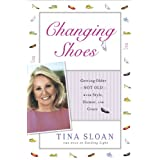 Changing Shoes: Getting Older--Not Old--with Style, Humor, and Grace ~ Tina Sloan