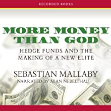 More Money Than God: Hedge Funds and the Making of a New Elite (       UNABRIDGED) by Sebastian Mallaby Narrated by Alan Nebelthau