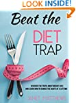 Beat the Diet Trap: Discover the Trut...