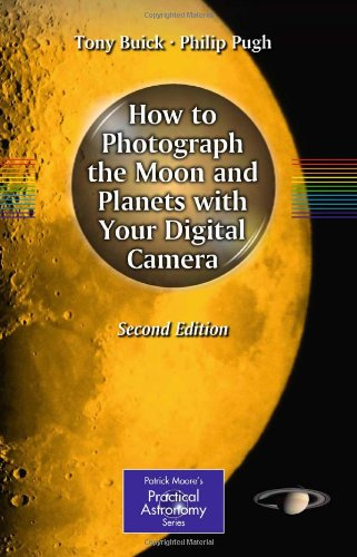 How To Photograph The Moon And Planets With Your Digital Camera (The Patrick Moore Practical Astronomy Series)