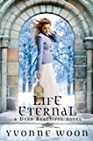 Life Eternal (A Dead Beautiful Novel)