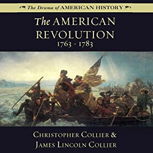 The American Revolution: 1763-1783: Drama of American History | [James Lincoln Collier, Christopher Collier]