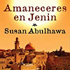 Amaneceres en Jenin [Sunrises in Jenin] Audiobook by Susan Abulhawa Narrated by Daniela Tobar