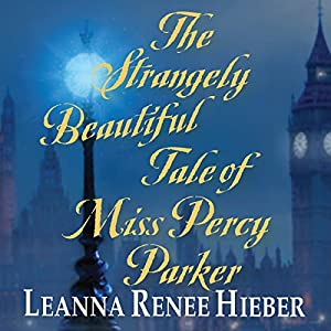 The Strangely Beautiful Tale of Miss Percy Parker Audiobook