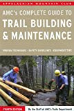 Complete Guide to Trail Building and Maintenance (Appalachian Mountain Club Complete Guide To...)
