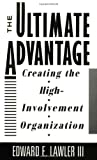 The Ultimate Advantage: Creating the High-Involvement Organization (Joint Publication in the Jossey-Bass Management Series and t)