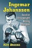 Ingemar Johansson: Swedish Heavyweight Boxing Champion