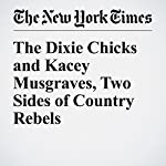 The Dixie Chicks and Kacey Musgraves, Two Sides of Country Rebels | Jon Caramanica