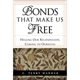 Bonds That Make Us Free: Healing Our Relationships, Coming to Ourselves by Warner, C. Terry published by Shadow...