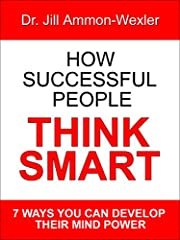 HOW SUCCESSFUL PEOPLE THINK SMART:: 7 Ways YOU Can Develop Their Mind Power