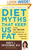 Diet Myths That Keep Us Fat: And the 101 Truths That Will Save Your Waistline--and Maybe Even Your Life