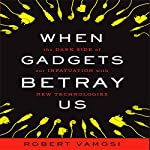 When Gadgets Betray Us: The Dark Side of Our Infatuation With New Technologies | Robert Vamosi