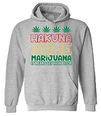 Hakuna Some Marijuana Hoodie It Means Get High Bitch Hooded Sweatshirt