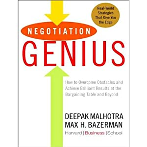 Negotiation Genius: How to Achieve Brilliant Results at the Bargaining Table | [Deepak Malhotra, Max H. Bazerman]