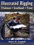 """Illustrated Rigging for Salmon, Steelhead and Trout"""