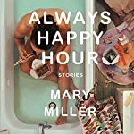 Always Happy Hour: Stories | Mary Miller