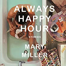Always Happy Hour: Stories Audiobook by Mary Miller Narrated by Madeleine Lambert