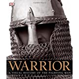 Warrior: A Visual History of the Fighting Man ~ R. G. Grant