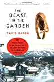 img - for The Beast in the Garden: The True Story of a Predator's Deadly Return to Suburban America book / textbook / text book