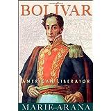 Bolivar: American Liberator ~ Marie Arana