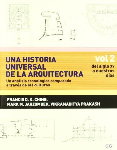 Una historia universal de la arquitectura. Un análisis cronológico comparado a t: Vol 2. Del siglo XV a nuestros días