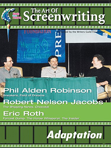 The Art of Screenwriting Adaptation: With Phil Alden Robinson, Robert Nelson Jacobs and Eric Roth