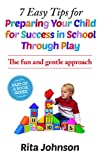 Parenting:The child  Care Book:7 Easy Tips for Preparing Your Child for Success in School Through Play(Child care, say, positive, infant, foundation, parenting, ... (The Ultimate Child Care Book Book 1)