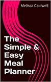 "The Simple & Easy Meal Planner: Don't have time to think about ""what's for dinner?"" Keep it Simple & Easy with meal planning."
