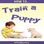 How to Train a Puppy: Quick Start Guide |  HTeBooks