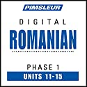 Romanian Phase 1, Unit 11-15: Learn to Speak and Understand Romanian with Pimsleur Language Programs  by  Pimsleur