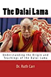 The Dalai Lama: Understanding the Origin and Teachings of the Dalai Lama
