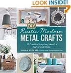 DIY Rustic Modern Metal Crafts: 35 Cr...