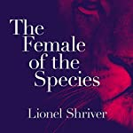 The Female of the Species   Lionel Shriver