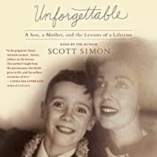 Unforgettable (       UNABRIDGED) by Scott Simon Narrated by Scott Simon
