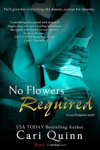 No Flowers Required: A Love Required Novel (Entangled Brazen) by Cari Quinn