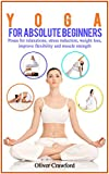 Yoga  for Absolute Beginners: Poses for Relaxations, Stress Reduction, Weight Loss, Improve Flexibility and Muscle Strength, Yoga for Absolute Beginners, ... yoga, Pranayama, relaxation, (Yoga books)