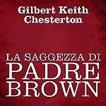 La saggezza di Padre Brown | Gilbert Keith Chesterton