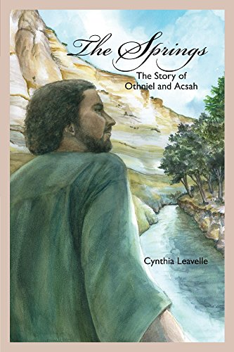 Cynthia Leavelle - The Springs: The Story of Othniel and Acsah (Conquest of Canaan Book 2)