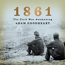 1861: The Civil War Awakening (       UNABRIDGED) by Adam Goodheart Narrated by Jonathan Davis