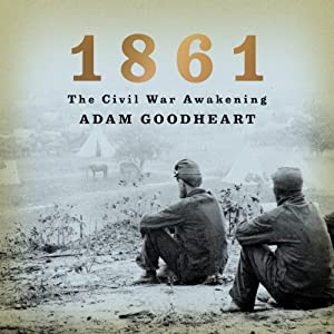 1861: The Civil War Awakening | [Adam Goodheart]