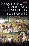 img - for Practicing Diplomacy in the Mamluk Sultanate: Gifts and Material Culture in the Medieval Islamic World (Library of Middle East History) book / textbook / text book