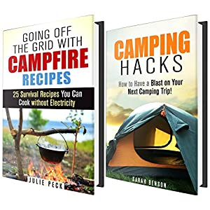 Camping Box Set: Camping Hacks and Delicious Campfire Recipes to Make Your Camping Trip Unforgettable (Backpacking & Fishing)