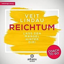 Reichtum: Lass den Mangel hinter dir! (Coach to go) Hörbuch von Veit Lindau Gesprochen von: Veit Lindau