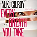 Every Breath You Take: A Novel (       UNABRIDGED) by M. K. Gilroy Narrated by Coleen Marlo