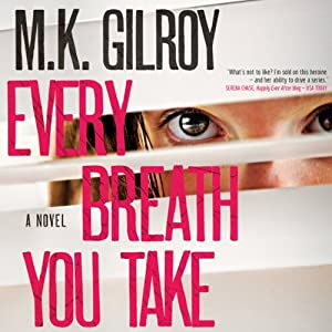 Every Breath You Take: A Novel | [M. K. Gilroy]