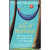 The Joy of Burnout: How the End of the World Can Be a New Beginningby Dina Glouberman
