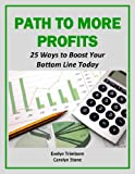 Path to More Profits: 25 Ways to Boost Your Bottom Line Today (Business Basics)