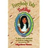 Everybody Eats Tortillas ~ Dolly Calderon Wiseman