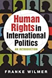 Human Rights in International Politics: An Introduction